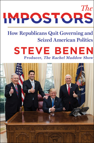 The Impostors  How Republicans Quit Governing and Seized American Politics by Steve Benen