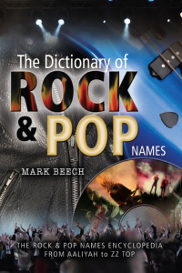 The Dictionary of Rock and Pop Names - Why Were They Called That - From Aaliyah to...