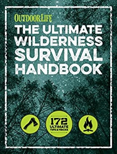 The Ultimate Wilderness Survival Handbook 156 Tips for Any Environment