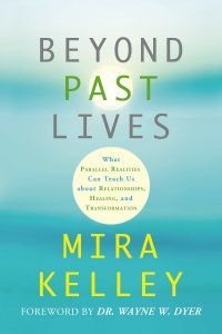 Beyond Past Lives - What Parallel Realities Can Teach Us about Relationships, Healing