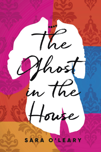 The Ghost in the House by Sara O'Leary
