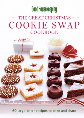 Good Housekeeping The Great Christmas Cookie Swap Cookbook 60 Large-Batch Recipes ...