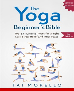 The Yoga Beginner's Bible - Top 63 Illustrated Poses for Weight Loss, Stress Relie...