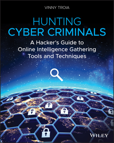 Hunting Cyber Criminals A Hacker's Guide to Online Intelligence Gathering Tools a...