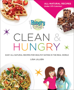 Hungry Girl Clean & Hungry - Easy All-Natural Recipes for Healthy Eating in the Re...