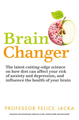 Brain Changer  How diet can save your mental health