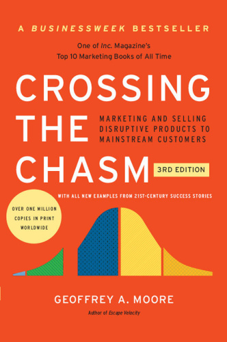 Crossing the Chasm Marketing and Selling Technology Projects to Mainstream Customers by Geoffrey...