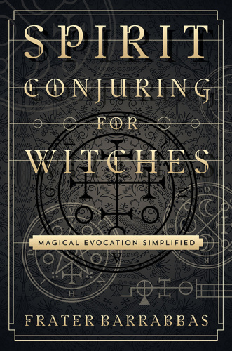 Spirit Conjuring for Witches   Magical Evocation Simplified
