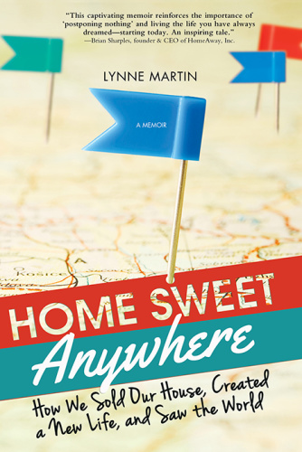 Home Sweet Anywhere How We Sold Our House, Created a New Life, and Saw the World