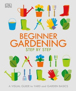 Beginner Gardening Step by Step [DK] - A Visual Guide to Yard and Garden Basics