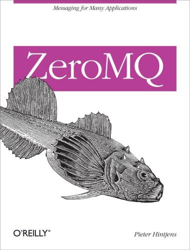 Pieter Hintjens   ZeroMQ  Messaging for Many Applications O'Reilly Media (2013)