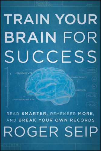 Train Your Brain For Success   Read Smarter, Remember More, and Break Your Own Rec...
