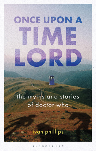 Once Upon a Time Lord The Myths and Stories of Doctor Who (Who Watching)