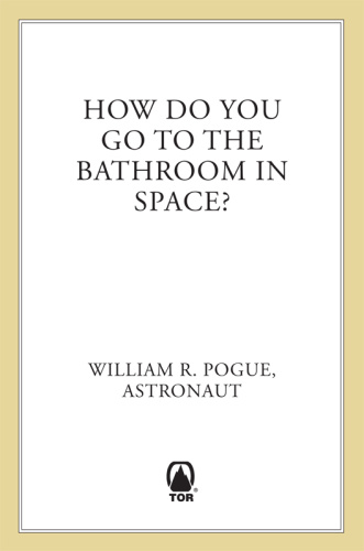 How Do You Go To The Bathroom In Space   All the Answers to All the Questions Yo