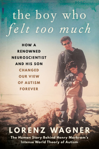The Boy Who Felt Too Much- How a Renowned Neuroscientist and His Son Changed Our V...