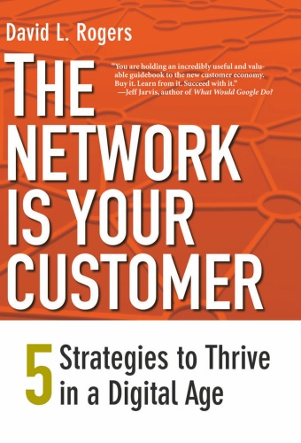 The Network Is Your Customer Five Strategies to Thrive in a Digital Age