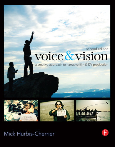 Voice & Vision  A Creative Approach to Narrative Filmmaking 2nd Edition