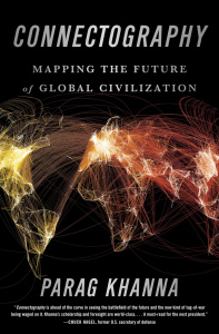 Connectography - Mapping the Future of Global Civilization