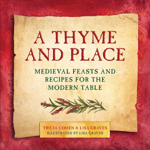 A Thyme and Place - Medieval Feasts and Recipes for the Modern Table