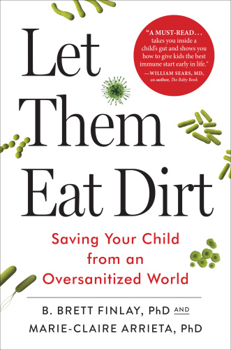 Let Them Eat Dirt   Saving Your Child from an Oversanitized World