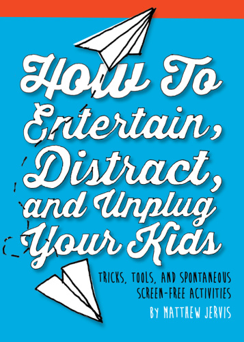How to Entertain, Distract, and Unplug Your Kids   Tricks, Tools, and Spontaneous