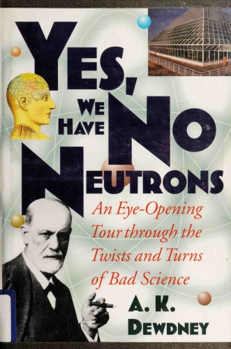 Yes, We Have No Neutrons - An Eye-Opening Tour through the Twists and Turns of Bad Science