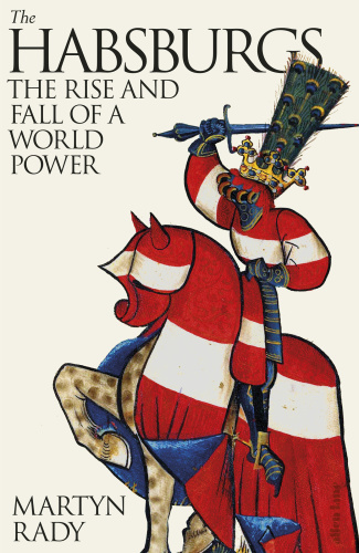 The Habsburgs  The Rise and Fall of a World Power by Martyn Rady