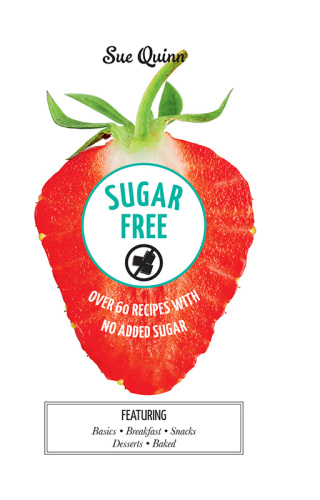 Sugar Free - Over 60 Recipes with No Added Sugar