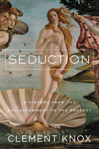 Seduction  A History From the Enlightenment to the Present
