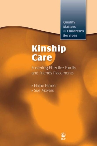 Kinship Care Fostering Effective Family and Friends Placements (Quality Matters