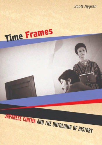 Time Frames - Japanese Cinema and the Unfolding of History