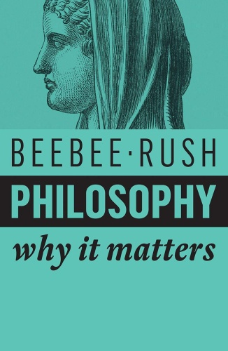 Philosophy- Why It Matters