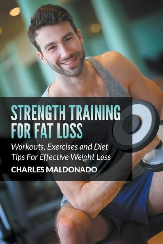 Strength Training For Fat Loss - Workouts, Exercises and Die