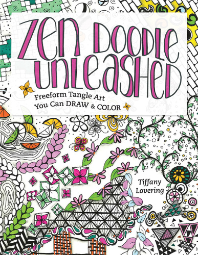 Zen Doodle Unleashed - Freeform Tangle Art You Can Draw and Color