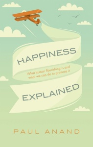Happiness Explained - What human flourishing is and what we can do to promote it