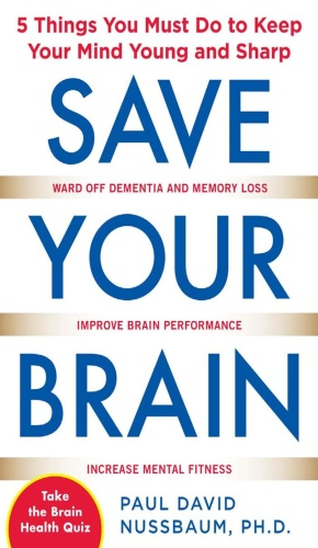 Save Your Brain - The 5 Things You Must Do to Keep Your Mind Young and Sharp