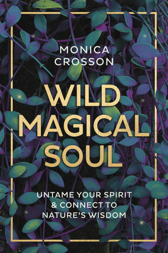 Wild Magical Soul  Untame Your Spirit & Connect to Nature's Wisdom