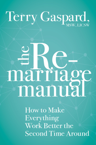The Remarriage Manual  How to Make Everything Work Better the Second Time Around