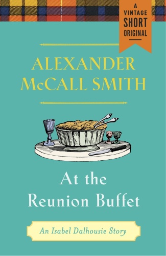 Alexander McCall Smith   [Isabel Dalhousie 10 5]   At the Reunion Buffet Smith (Re...