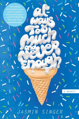 Always Too Much and Never Enough A Memoir by Jasmin Singer