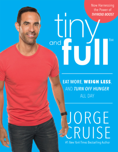 Tiny and Full   Eat More, Weigh Less, and Turn Off Hunger All Day