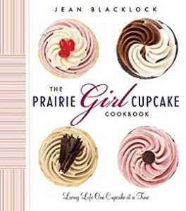 The Prairie Girl Cupcake Cookbook Living Life One Cupcake at a Time