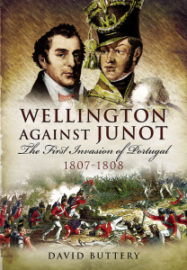 Wellington Against Junot- The First Invasion of Portugal 1807-1808