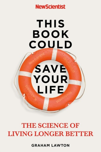 This Book Could Save Your Life The Real Science to Living Longer Better