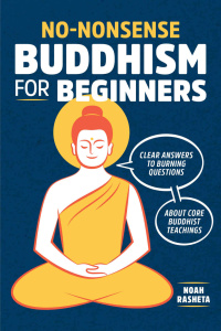 No-Nonsense Buddhism for Beginners by Noah Rasheta