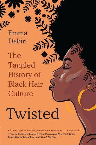 Twisted  The Tangled History of Black Hair Culture by Emma Dabiri