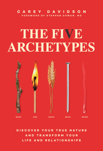The Five Archetypes   Discover Your True Nature and Transform Your Life and Relati...