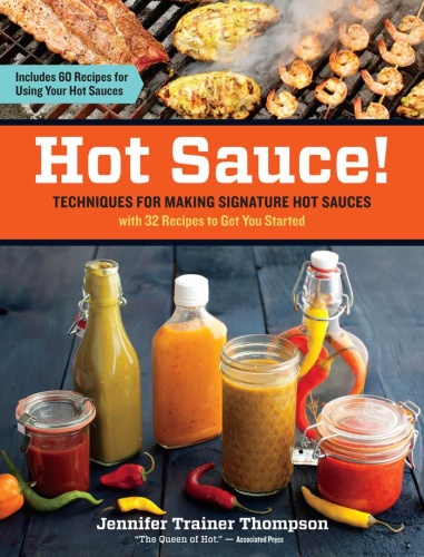Hot Sauce!   Techniques for Making Signature Hot Sauces, with 32 Recipes to Get