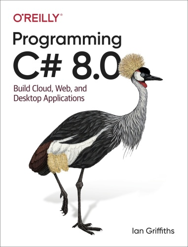 Programming C# 8 0  Build Cloud, Web, and Desktop Applications by Ian Griffiths (2...