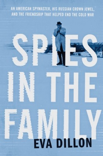 Spies in the Family  An American Spymaster, His Russian Crown Jewel    by Eva Dillon